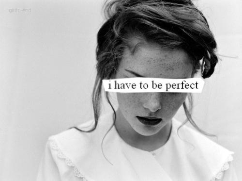 I have to be perfect Picture Quote #1