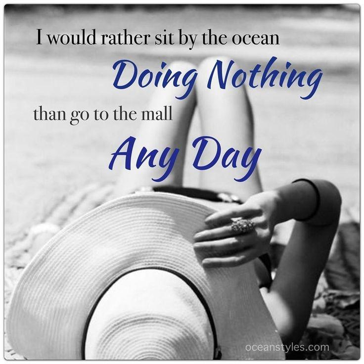 I would rather sit by the ocean doing nothing than go to the mall any day Picture Quote #1