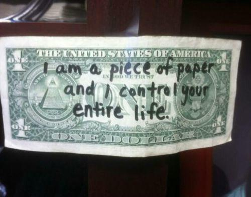 I am a piece of paper and I control your entire life Picture Quote #1