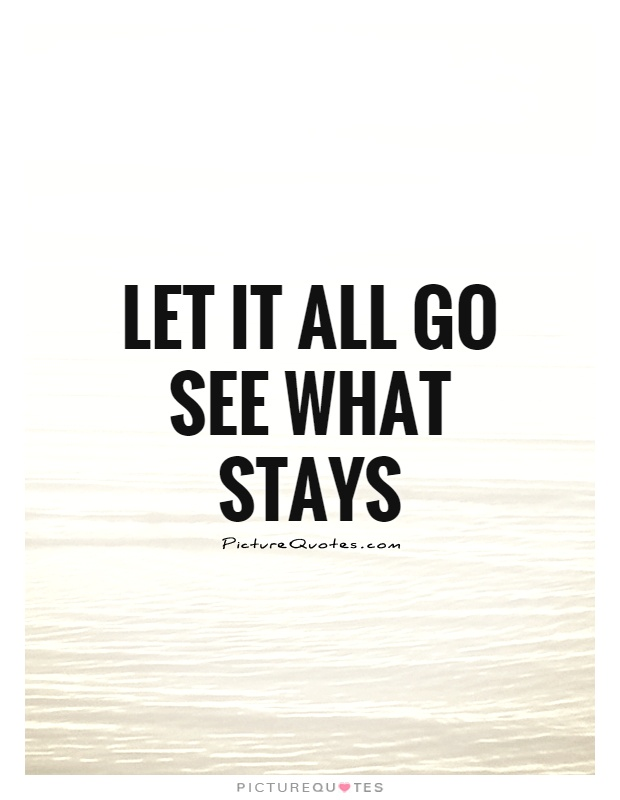 Let it all go See what stays Picture Quote #1