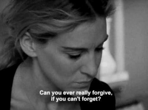 Can you ever really forgive, if you can't forget? Picture Quote #1