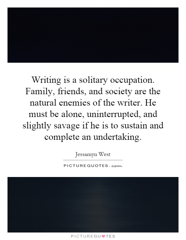 writing is a solitary occupation family friends and society