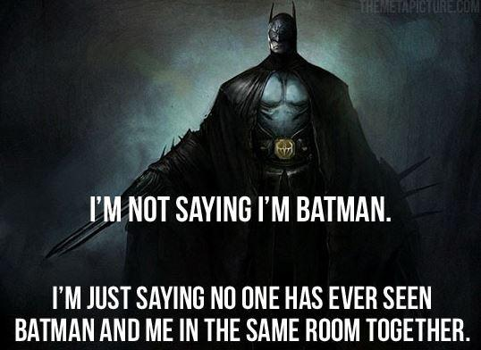 I'm not saying I'm Batman. I'm just saying no one has ever seen Batman and me in the same room together Picture Quote #1