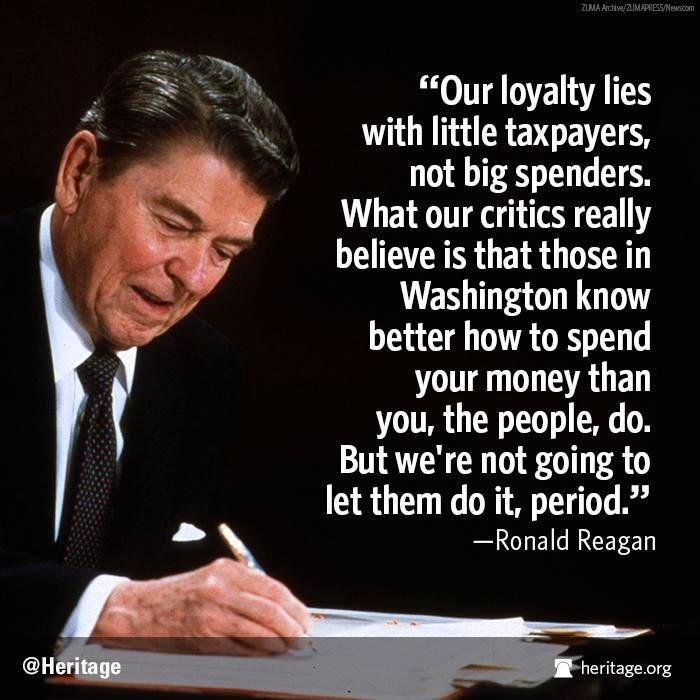 Our loyalty lies with little taxpayers, not big spenders. What our critics really believe is that those in Washington know better how to spend your money than you, the people, do. But we're not going to let them do it, period Picture Quote #1