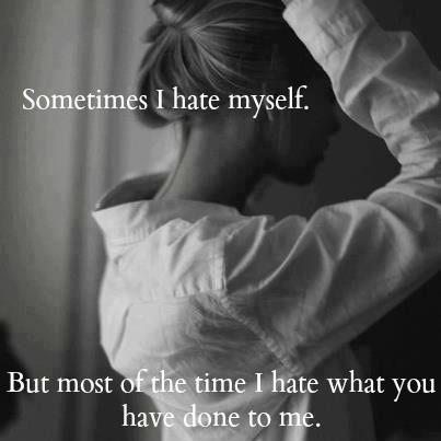 Sometimes I hate myself. But most of the time I hate what you have done to me Picture Quote #1