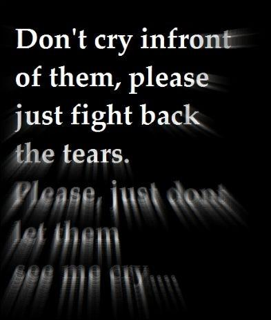 Don't cry in front of them, please just fight back the tears Picture Quote #1