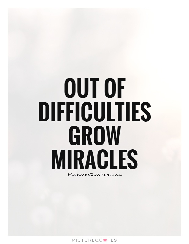 Out of difficulties grow miracles Picture Quote #1