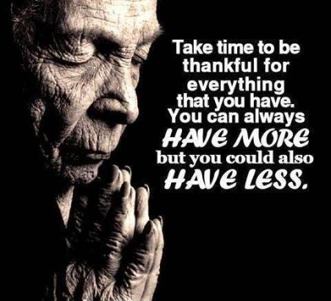 Take time to be thankful for everything that you have. You can always have more but you could also have less Picture Quote #1