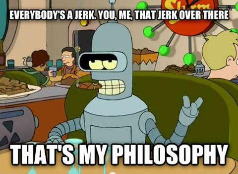 Everybody's a jerk. You. Me. That jerk over there. That's my philosophy Picture Quote #1