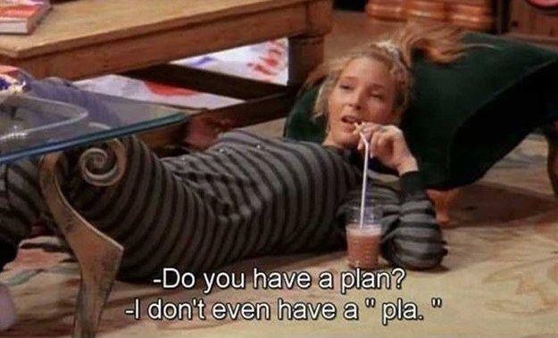 Do you have a plan? I don't even have a pla Picture Quote #1