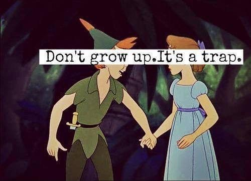 Don't grow up. It's a trap Picture Quote #1