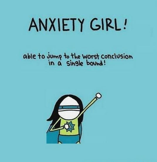 Anxiety girl! Able to jump to the worst conclusion in a single bound! Picture Quote #1