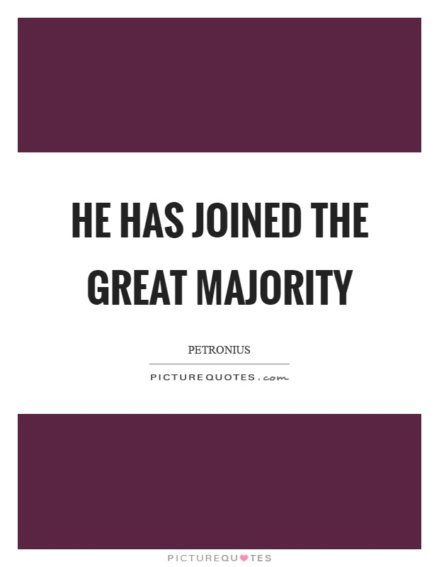 He has joined the great majority Picture Quote #1