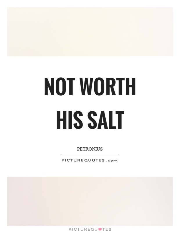 Not worth his salt Picture Quote #1