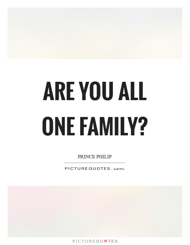 Are you all one family? Picture Quote #1