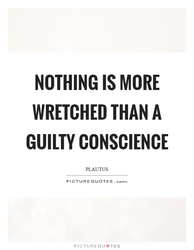 Nothing is more wretched than a guilty conscience Picture Quote #1