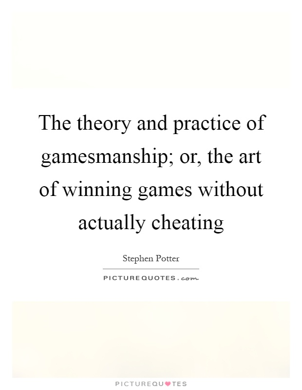 The theory and practice of gamesmanship; or, the art of winning games without actually cheating Picture Quote #1