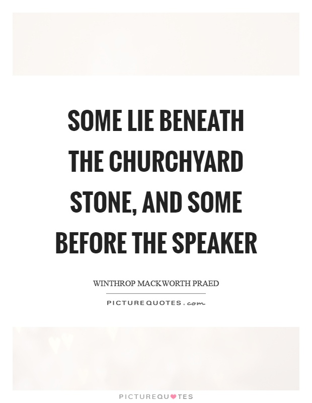 Some lie beneath the churchyard stone, and some before the speaker Picture Quote #1