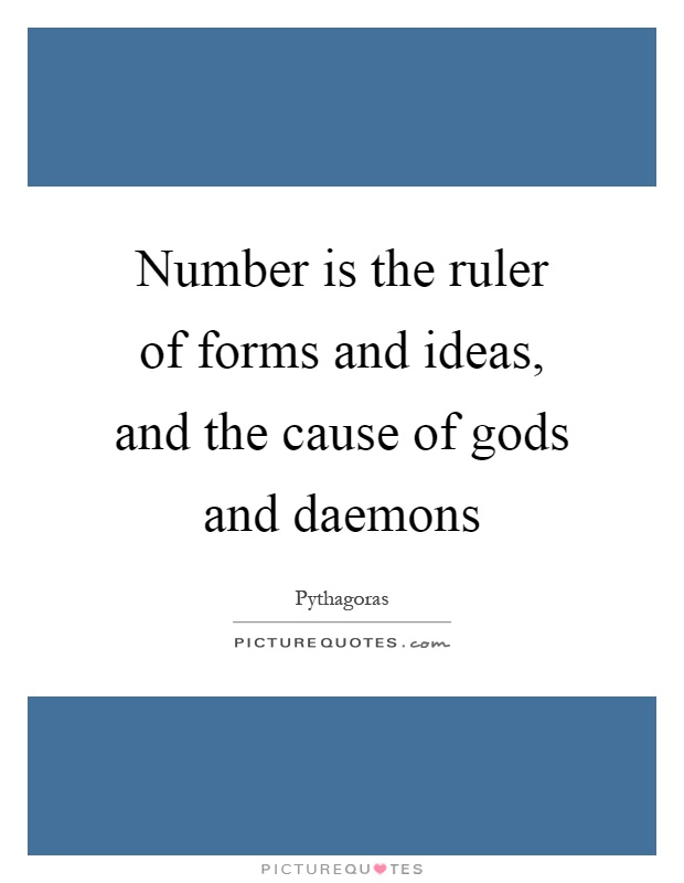 Number is the ruler of forms and ideas, and the cause of gods and daemons Picture Quote #1