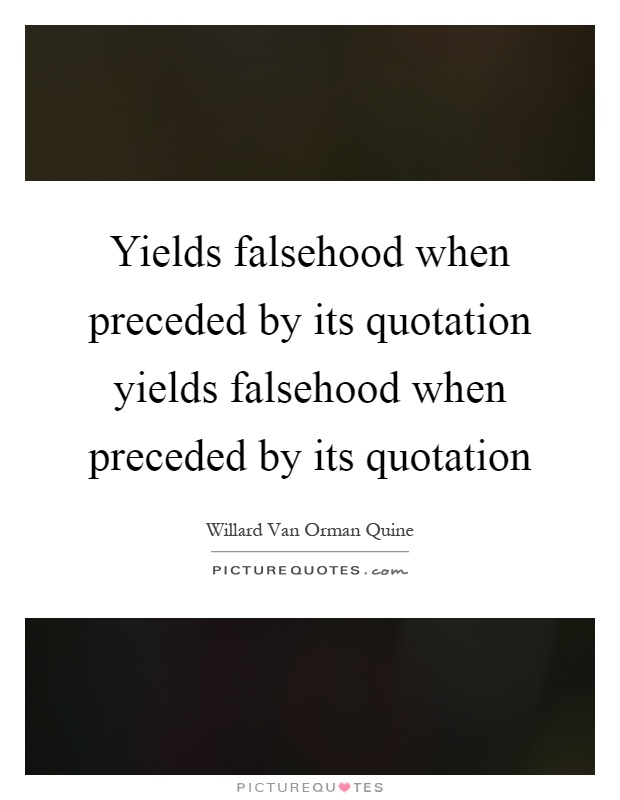 Yields falsehood when preceded by its quotation yields falsehood when preceded by its quotation Picture Quote #1