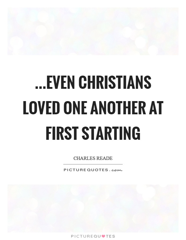…even Christians loved one another at first starting Picture Quote #1