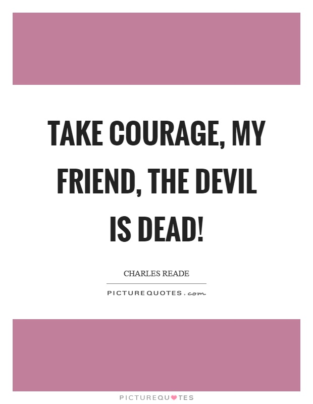 take courage my friend the devil is dead picture quotes