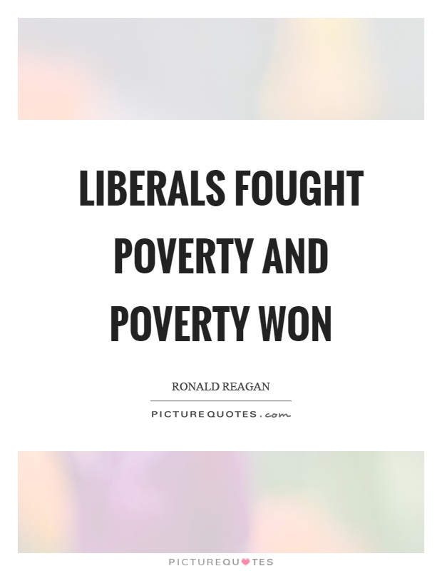 Liberals fought poverty and poverty won Picture Quote #1