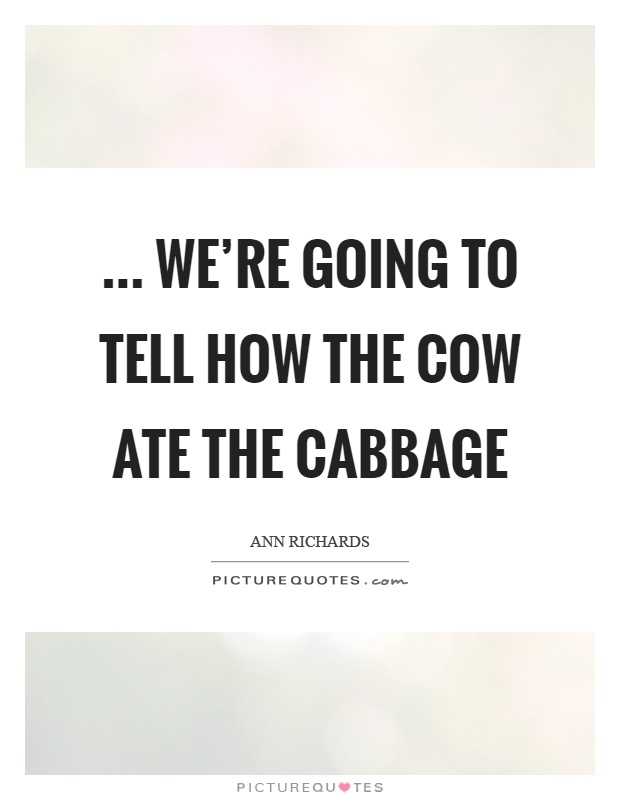 … we're going to tell how the cow ate the cabbage Picture Quote #1