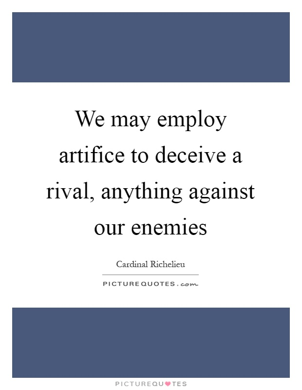 We may employ artifice to deceive a rival, anything against our enemies Picture Quote #1