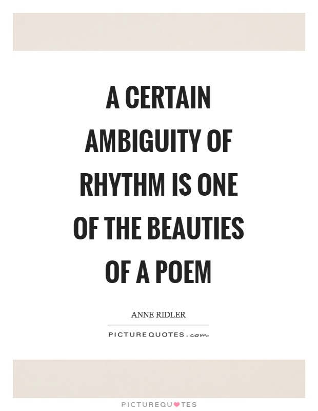 A certain ambiguity of rhythm is one of the beauties of a poem Picture Quote #1