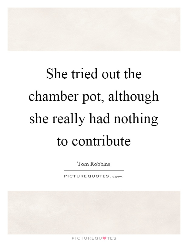 She tried out the chamber pot, although she really had nothing to contribute Picture Quote #1