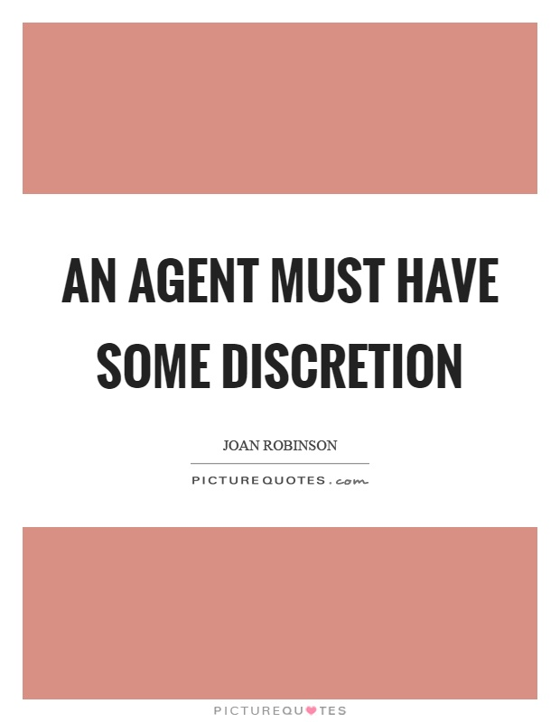 An agent must have some discretion Picture Quote #1