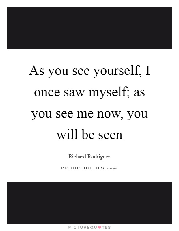 Now You See Me Quotes Amusing As You See Yourself I Once Saw Myself As You See Me Now You