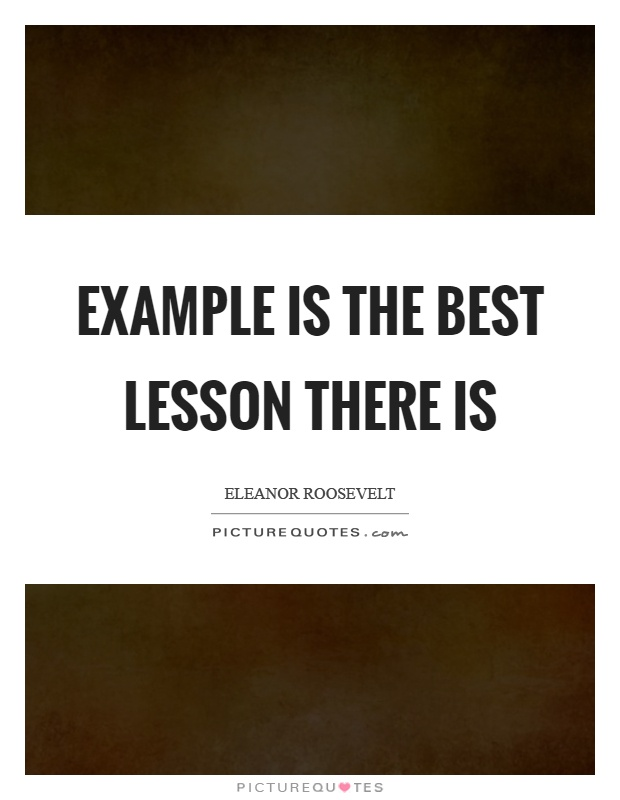 Example is the best lesson there is Picture Quote #1