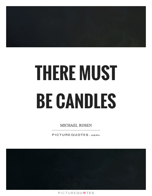 There must be candles Picture Quote #1