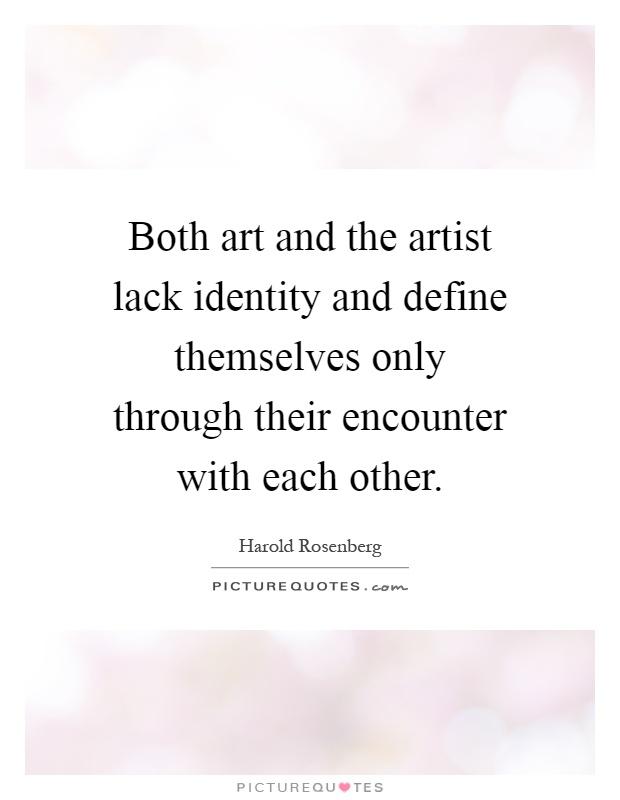 Both Art And The Artist Lack Identity And Define Themselves Only