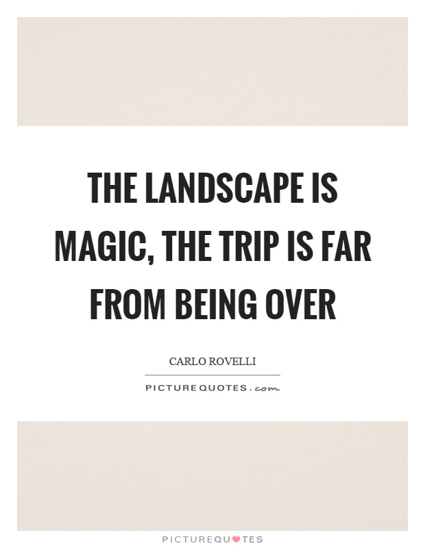 The landscape is magic, the trip is far from being over Picture Quote #1