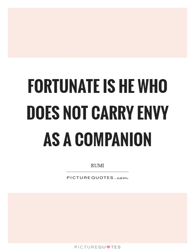 Fortunate is he who does not carry envy as a companion Picture Quote #1