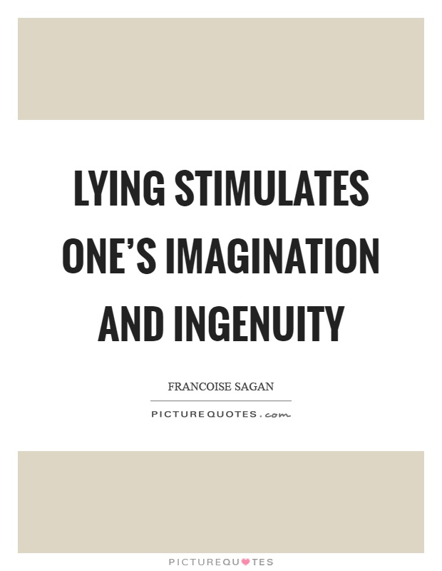 Lying stimulates one's imagination and ingenuity Picture Quote #1