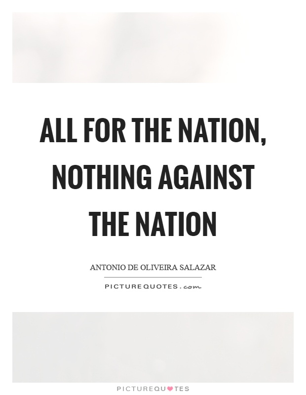 All for the nation, nothing against the nation Picture Quote #1