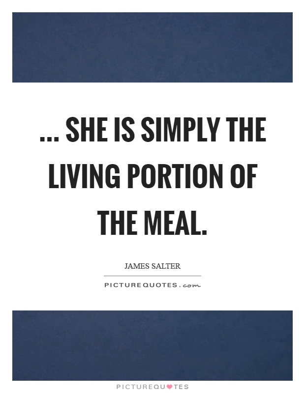 ... She is simply the living portion of the meal Picture Quote #1