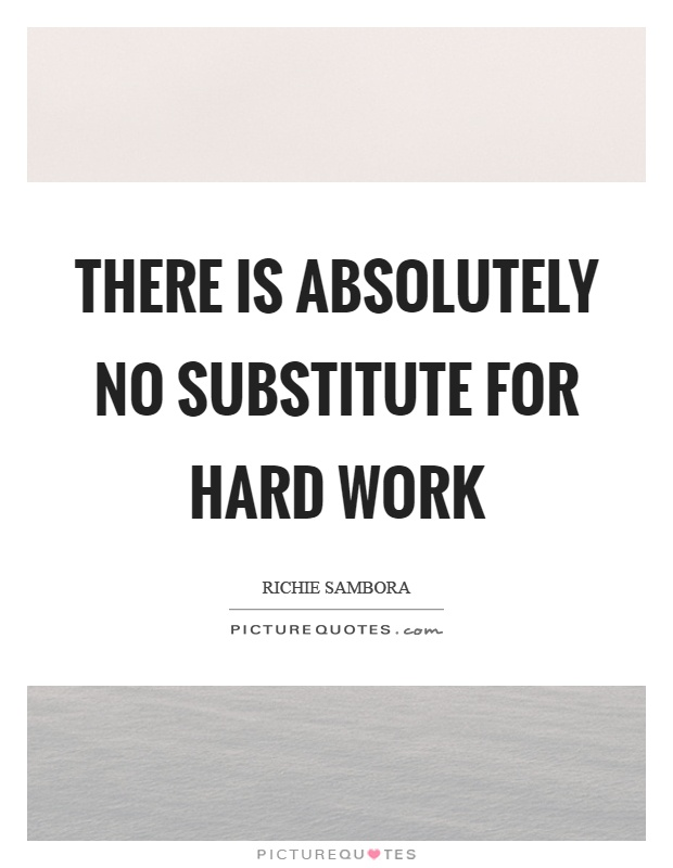 There is absolutely no substitute for hard work Picture Quote #1