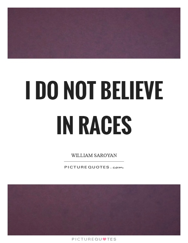 I do not believe in races Picture Quote #1