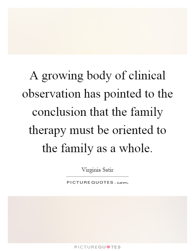 A growing body of clinical observation has pointed to the conclusion that the family therapy must be oriented to the family as a whole Picture Quote #1