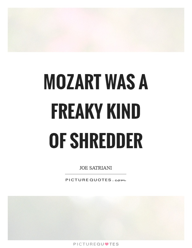 Mozart was a freaky kind of shredder Picture Quote #1