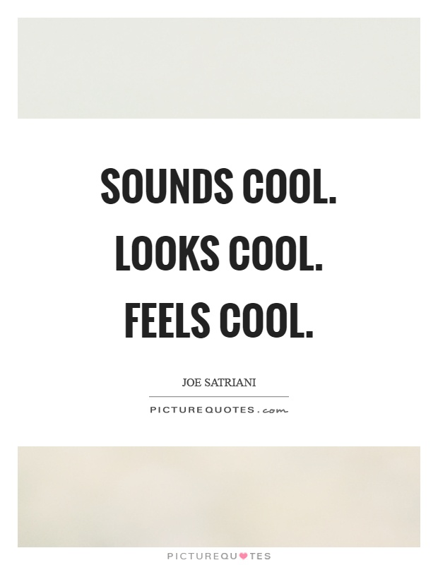 Sounds cool. Looks cool. Feels cool Picture Quote #1