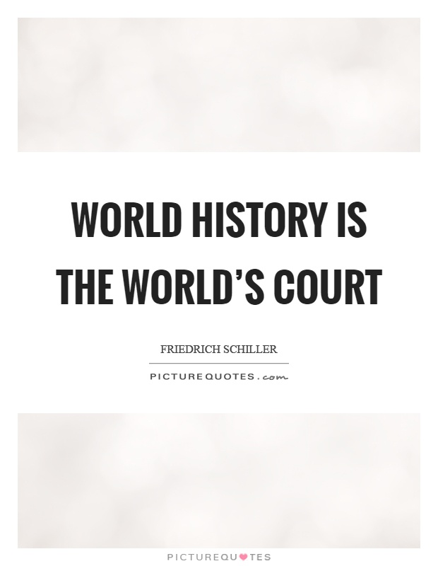 World history is the world's court Picture Quote #1