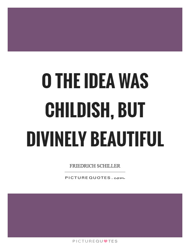 O the idea was childish, but divinely beautiful Picture Quote #1