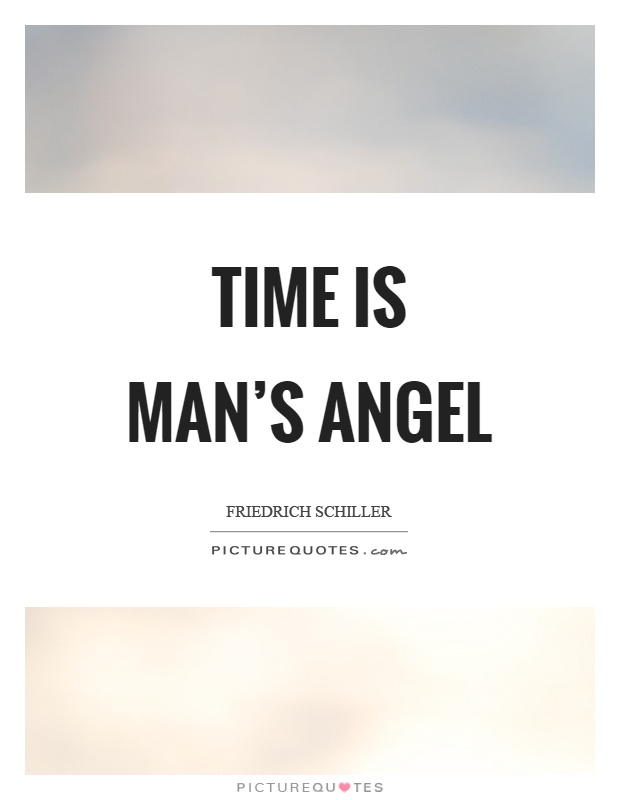Time is man's angel Picture Quote #1