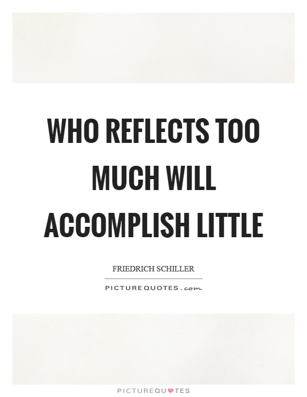 Who reflects too much will accomplish little Picture Quote #1